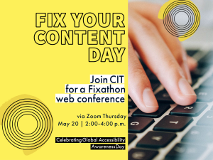 Fix Your Content Day Join CIT for a Fixathon web conference via Zoom Thursday May 20 2:00-4:00 p.m. Celebrating Global Accessibility Awareness Day